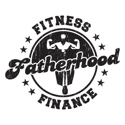 Fatherhood | Fitness | Finance Podcast: Training Resource For Being a Happy, Healthy and Weathy Dad