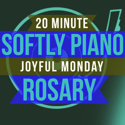 Cover art for 20 Minute Rosary - MONDAY - Joyful - SOFTLY PIANO