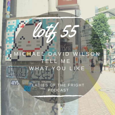 Cover art for LOTF 55: Michael David Wilson | Tell Me What You Like