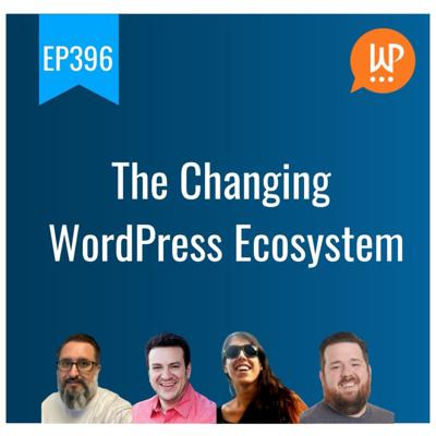 Cover art for EP396 - The Changing WordPress Ecosystem