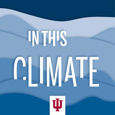 We're a podcast from Indiana University's Environmental Resilience Institute and The Media School. We're here to bring you the scientists working toward solutions, the legislation to watch and the ways you can remain resilient.