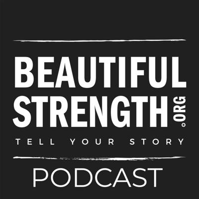 Beautiful Strength: The Podcast