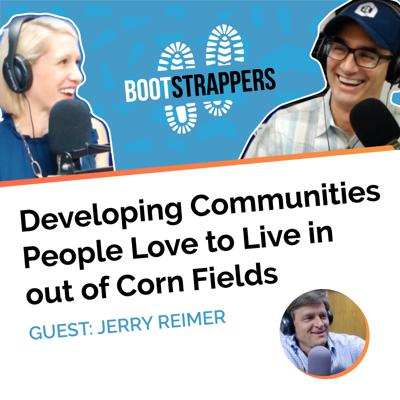 Cover art for Bootstrappers ft. Jerry Reimer: Developing Communities People Love to Live in out of Corn Fields