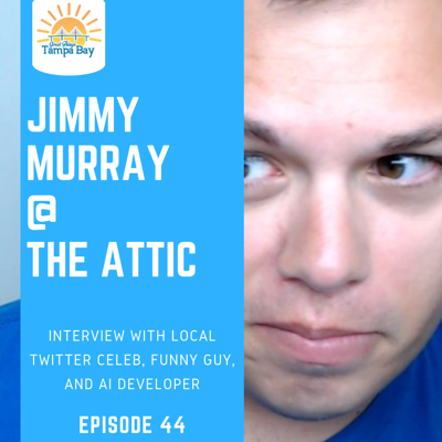 Cover art for E44 - Jimmy Murray at The Attic (Tampa) - Funny Guy, Twitter Celeb, AI Programmer