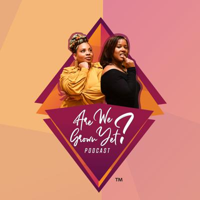 Are We Grown Yet? Podcast