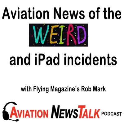 Cover art for 142 Aviation News of the Weird and iPad Incidents with Flying Magazine's Rob Mark