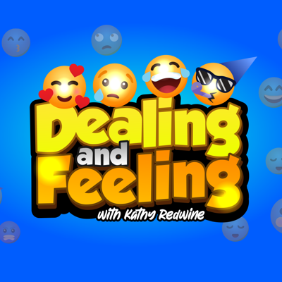 Dealing and Feeling with Kathy Redwine