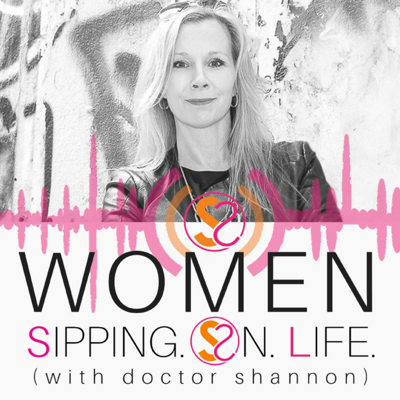 WOMEN SIPPING ON LIFE (with doctor shannon)