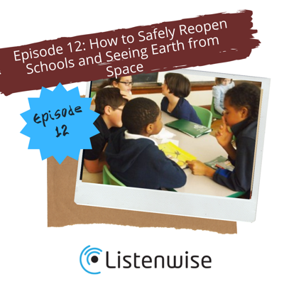 Cover art for Episode 12: How to Safely Reopen Schools and Seeing Earth from Space