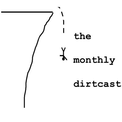 The Monthly Dirtcast