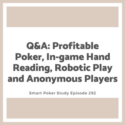 Cover art for Q&A: Profitable Poker, In-game Hand Reading, Robotic Play and Anonymous Players #292