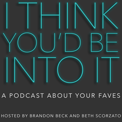 Join hosts Brandon Beck and Beth Scorzato and special guests to discuss something they're into that we think you might be into, too. A show by enthusiasts, for enthusiasts...of everything!