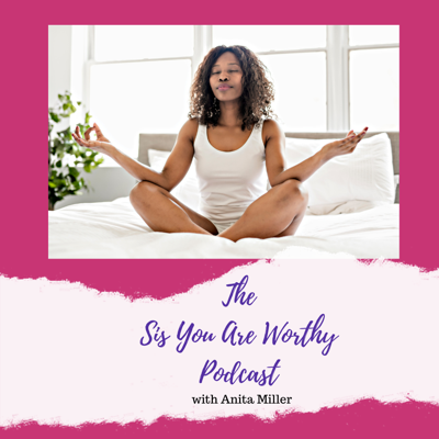 The Sis You Are Worthy Podcast