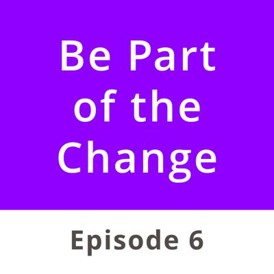 Be Part of the Change | Mindful Creation podcasts
