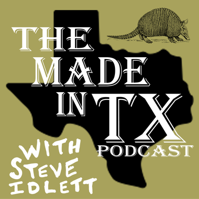 The Made In TX Podcast w/ Steve Idlett
