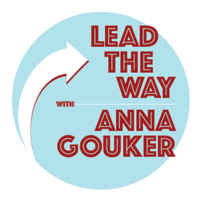 Lead The Way with Anna Gouker