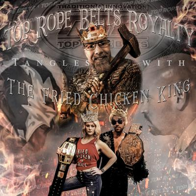 Cover art for Top Rope Royalty Tangles with The Fried Chicken King