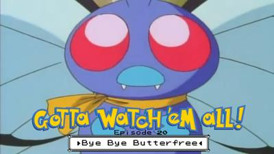 Cover art for Gotta Watch'em All - Episode 20 - Bye Bye Butterfree