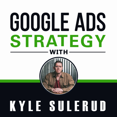 Google Ads Strategy with Kyle Sulerud