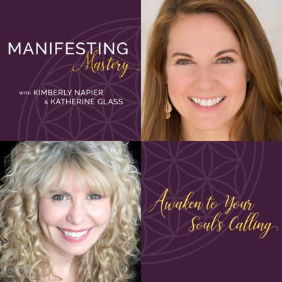 Manifesting Mastery Podcast is designed for anyone who wants to design a life aligned with their soul's calling.  Learn how to live in flow with more ease, joy and intention.   You were born with a soul that knows why you're here.   Throughout life's journey we get disconnected from knowing our calling, which creates stress, anxiety and fear. Now is the time to reawaken to that soul calling that's always been with you.   Join Intuitive Coach and Luminary Leader Kimberly Napier and Award-Winning Psychic & Healer Katherine Glass as they guide you along the journey back home to you and the reconnection with your soul's knowing.  Learn how to trust your intuition and be inspired to manifest your divine inheritance.