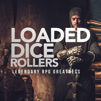 LOADED DICE ROLLERS PODCAST