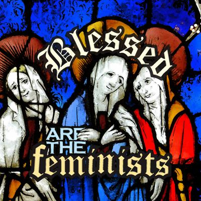 Blessed Are the Feminists