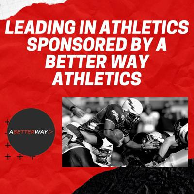 Leading in Athletics Sponsored by A Better Way Athletics
