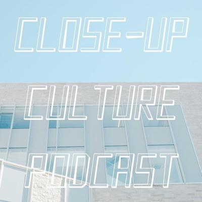 Close-Up Culture Podcast
