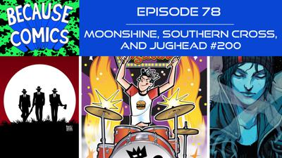 Cover art for Ep 78 - Moonshine, Southern Cross, and Jughead #200