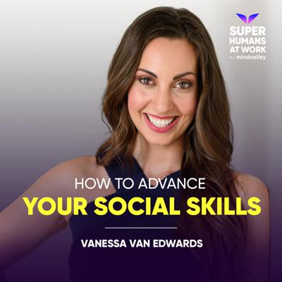 Cover art for How To Advance Your Social Skills - Vanessa Van Edwards