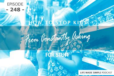 Cover art for #248: How To Stop Kids From Constantly Asking For Stuff