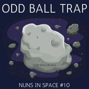 Cover art for Odd Ball Trap | Nuns in Space #10