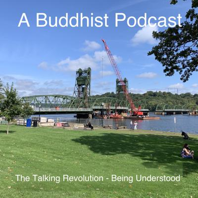 Cover art for A Buddhist Podcast - The Talking Revolution - Being Understood