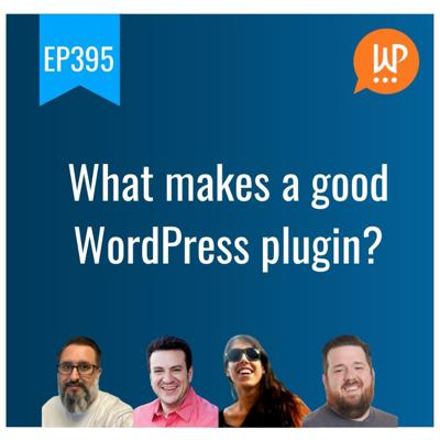 Cover art for EP395 – What makes a good WordPress plugin