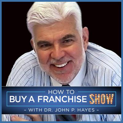 How To Buy A Franchise Show | Dr. John Hayes provides insight on how to buy and operate a franchise