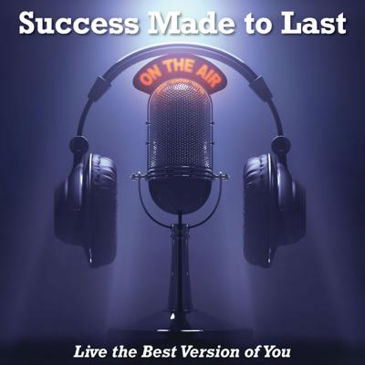 Success Made to Last...Living Your Best Version