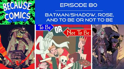 Cover art for Ep 80 - Batman/Shadow, Rose, and To Be Or Not To Be