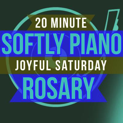 Cover art for 20 Minute Rosary - SATURDAY - Joyful - SOFTLY PIANO
