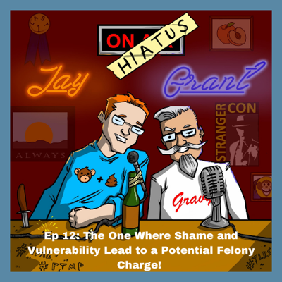 Cover art for Ep 12: The One Where Shame and Vulnerability Lead to a Potential Felony Charge