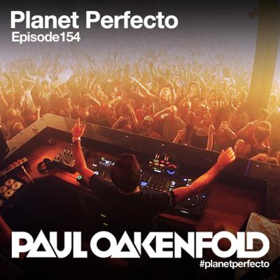 Planet Perfecto Podcast ft. Paul Oakenfold: Episode 154