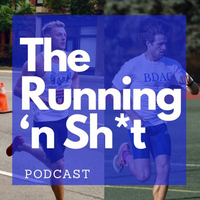 The Running 'n Sh*t Podcast