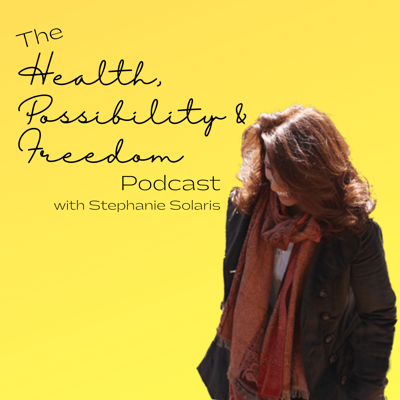 The Health, Possibility & Freedom Podcast with Stephanie Solaris