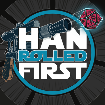 Han Rolled First | A Star Wars Roleplaying Podcast