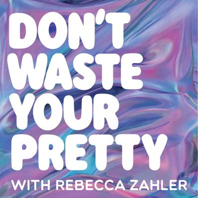Don't Waste Your Pretty