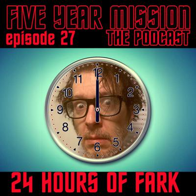 Cover art for Five Year Mission: The Podcast 027 - 24 Hours of Fark