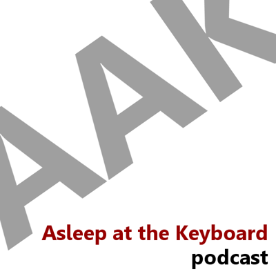 Asleep at the Keyboard Podcast