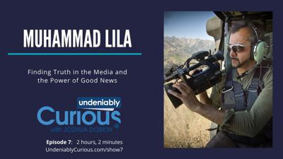 Cover art for 7: Finding Truth in the Media and the Power of Good News with Muhammad Lila
