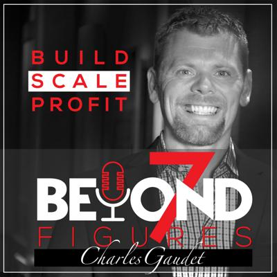 Beyond 7 Figures: Build, Scale, Profit
