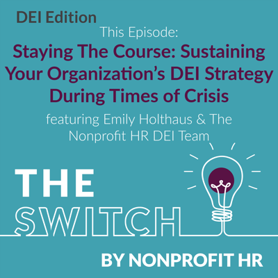 Cover art for Staying The Course: Sustaining Your Organization's DEI Strategy During Times of Crisis featuring Emily Holthaus & The Nonprofit DEI Team