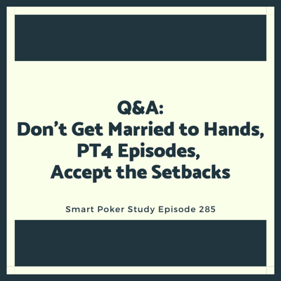 Cover art for Q&A: Don't Get Married to Hands, PokerTracker 4 Episodes, Accept the Setbacks #285
